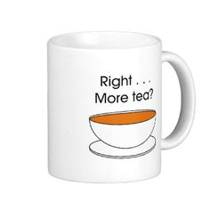 Right . . . More tea? Coffee Mugs third in a series of More tea? quotations (© Mira)