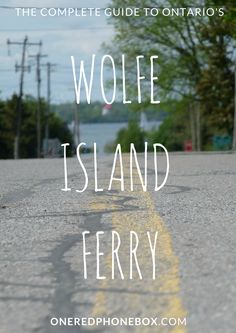 The Complete Guide to Ontario's Wolfe Island Ferry | Kingston, Ontario | One Red Phone Box Travel Blog