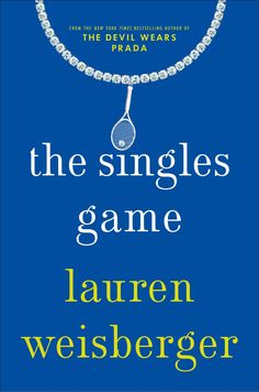 The Singles Game by Lauren Weisberger - From the New York Times bestselling author of The Devil Wears Prada and Revenge Wears Prada comes a dishy tell-all about. Summer Books, Summer Reading Lists, Beach Reading, New Books, Good Books, Books To Read, Books 2016, 2017 Books, Lauren Weisberger