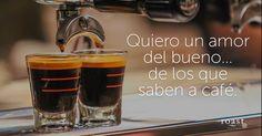 Quiero un amor del bueno... de los que saben a café.