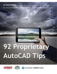 92 Proprietary Cadalyst AutoCAD tips  As a frequent CADALYST Tipster, I collected the published tips into an eBook.  10 Videos included.