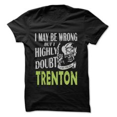 From Trenton Doubt Wrong- 99 Cool City Shirt ! https://www.sunfrog.com/LifeStyle/From-Trenton-Doubt-Wrong-99-Cool-City-Shirt-.html?46568