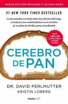 Cerebro de pan (Edición actualizada) / Grain Brain: The Surprising Truth About Wheat, Carbs, and Sugar Free Books Online, Books To Read Online, Grain Brain, Ebooks Pdf, David, Diet And Nutrition, Plans, Book Club Books, Reading
