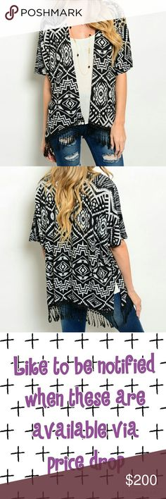 COMING SOON! Tribal Print Kimono Coming soon! $20  LIKE TO BE NOTIFIED WHEN AVAILABLE VIA PRICE DROP  Stylish tribal printed kimono with fringe details! Will post more info when available Tops
