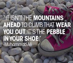 Everytime i feel like struggling, i remind myself about this quote to reflect what is the pebble in my shoe. It is hardly ever the big task ahead. Sometimes it is a harmful person, a tedious time stealing task or sometimes just a bad habit. That quote reminds of paying attention. #mohammedali  #quote #quotes #pebble #instaquote #challenge #hustle #entrepreneur #author #25stories