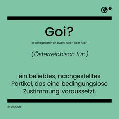 """Goi?"" - Österreichisch für ein beliebtes, nachgestelltes Partikel, das eine bedingungslose Zustimmung voraussetzt. Manado, Visit Austria, Gaudi, Humor, Letter Board, Fun Facts, Nerdy, Meant To Be, Funny Quotes"