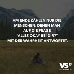 "In the end, only the people who are asked ""Are you okay?"" answers with the truth, Favorite Quotes, Best Quotes, Funny Quotes, Life Quotes, German Quotes, Lifestyle Quotes, True Words, Life Lessons, Positive Quotes"