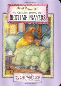 """The Holly Pond Hill of Bedtime Prayers"" by Paul Kortepeter, Susan Wheeler"