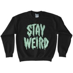 Stay Weird Glow in the Dark Sweatshirt