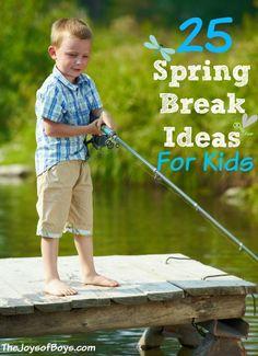 25 Spring Break Ideas for Kids - The Joys of Boys