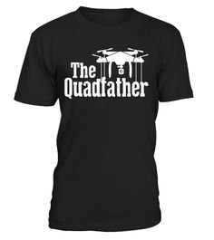 "# ""THE QUADFATHER"" Drone Quadcopter Shirt . Special Offer, not available in shops Comes in a variety of styles and colours Buy yours now before it is too late! Secured payment via Visa / Mastercard / Amex / PayPal How to place an order Choose the model from the drop-down menu Click on ""Buy it now"" Choose the size and the quantity Add your delivery address and bank details And that's it! Tags: You are a drone boss!, Flying quadcopters with the best of them"