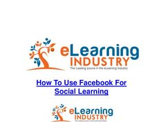 10-tips-on-how-to-use-facebook-for-effective-social-learning by eLearning Industry via Slideshare