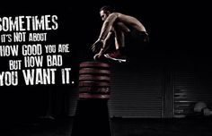 Sometimes it's not about how good you are but how bad you want it
