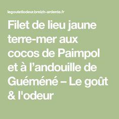 Filet de lieu jaune terre-mer aux cocos de Paimpol et à l'andouille de Guéméné – Le goût & l'odeur