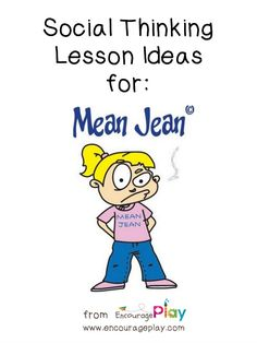 Social Thinking: Mean Jean http://www.encourageplay.com/blog/social-thinking-mean-jean The latest in our series of Social Thinking Lesson Ideas
