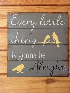 """Every little thing is gonna be alright 13""""h x 17 1/2w hand-painted wood sign"""