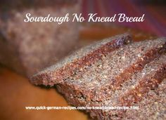 German Sourdough Bread -- no kneading required! Add almost anything to make it as healthy as you want. http://www.quick-german-recipes.com/no-knead-bread-recipe.html