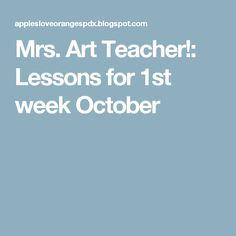 Mrs. Art Teacher!: Lessons for 1st week October