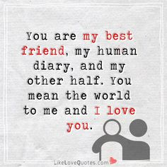You are my best friend...