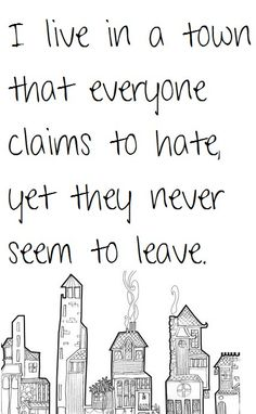 I lived in Omaha, NE for quite some time, and people always complained about it, yet never left. ;-)