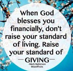 """When G-d bless you financially, don't raise your standards of living. Raise your standards of giving"" -Mark Batterson"