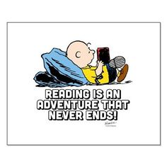 Reading is an adventure that never ends. - Charles Shulz (from http://www.snoopystore.com/charlie-brown-reading-adventure-small-poster.html)