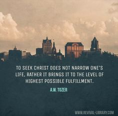 A W Tozer - seek Christ & be fulfilled.