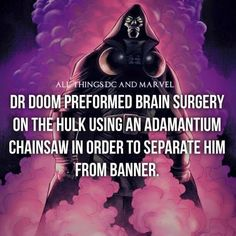 Dr Doom Performed brain surgery on the hulk using an adamantium chainsaw in…