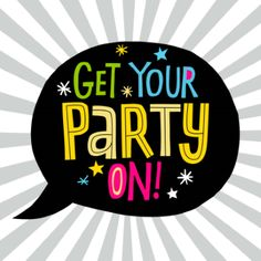 Get your party on!  tjn