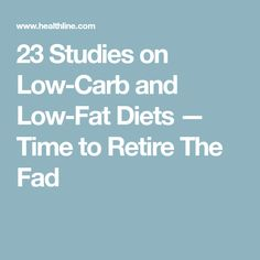 23 Studies on Low-Carb and Low-Fat Diets — Time to Retire The Fad