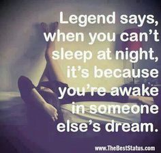 SO IF EVERYONE COULD JUST STOP DREAMING ABOUT ME, I COULD GO TO SLEEP. THANK YA!