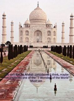 """To visit the Taj Mahal- considered (I think, maybe not anymore) one of the """"7 Wonders of the World"""". Must see...."""