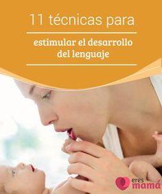 11 #técnicas para estimular el desarrollo del lenguaje   Es tarea de los #padres #estimular el desarrollo del #lenguaje de sus #hijos. Para que esta misión no se complique, compartimos estas útiles técnicas.