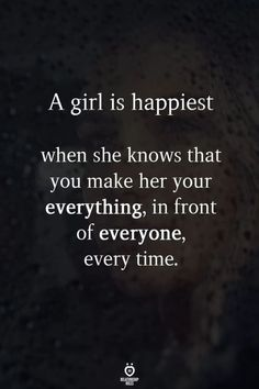 A girl is happiest when she knows that you make her your everything, in front of everyone, every time love quotes relationship girl quotes love pic love images for her Time Love Quotes, True Quotes, Great Quotes, Quotes To Live By, Quotes For Loved Ones, Motivational Love Quotes, Good Men Quotes, Inspirational Love Quotes, Lying Men Quotes