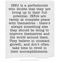 INFJ -- Introverted Intuitive Feeling Judging True that. But really, amidst the self growth and chase for perfection... accept yourself and be proud of how far u have come.