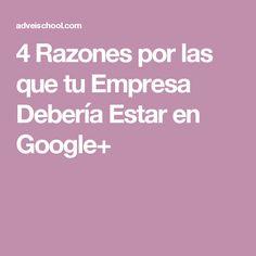 4 Razones por las que tu Empresa Debería Estar en Google+