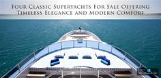 Four Classic Superyachts For Sale Offering Timeless Elegance and Modern Comfort | The Pinnacle List