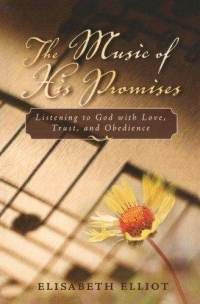 """The Music of His Promises"" ~ Elisabeth Elliot ~ ""The promises of God will lift me right out of sad sentimentality & put music in my mouth if I will think steadily on them.  Let the promise be the song you sing.  He will hear it & make it true for you."" E.E."