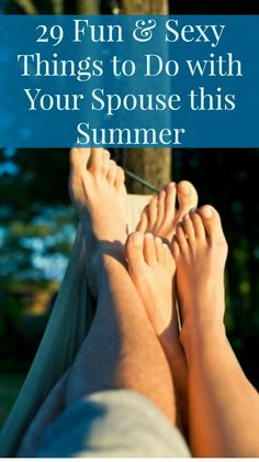 This year, make some plans to really enjoy the summer. Here are 29 fun, healthy and sexy things to do with your spouse this summer.