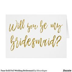 Shop Faux Gold Foil Wedding Matron of Honor created by Hot_Foil_Creations. Bridesmaid Cards, Wedding Bridesmaids, Matron Of Honour, Custom Greeting Cards, Printable Cards, Minimalist Wedding, Simple Weddings, Wedding Signs, Wedding Ideas
