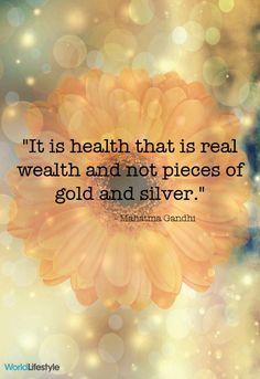 """""""Chính sức khỏe mới là sự giàu có thực sự, không phải vàng và bạc.""""   Mahatma Gandhi"""