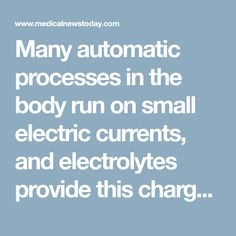 Many automatic processes in the body run on small electric currents, and electrolytes provide this charge. Electrolytes are present throughout the nerves, tissues, and muscles. We need a balance of several types of electrolytes to function. Learn how to achieve this balance, and what can diminish electrolytes here.