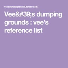 Vee's dumping grounds : vee's reference list