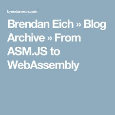 Brendan Eich  » Blog Archive   » From ASM.JS to WebAssembly