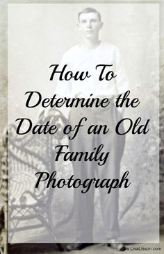 How to Determine the Date of an Old Family Photograph