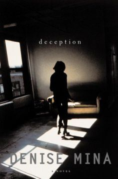 Deception, by Denise Mina. Refusing to believe that his psychologist wife is guilty of the murder of a paroled serial killer, Lachlan Harriot searches his wife's home office for proof of her innocence and discovers unsettling clues that prompt him to search for the truth beyond the borders of reason. FIC/Mina