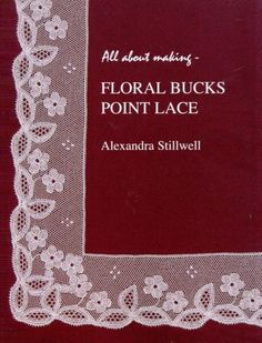 All About Making Floral Bucks Point Lace - by Alexandra Stillwell - ISBN 978-0-9554694-7-3