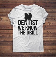 Dentist We know The Drill Shirt - Dental Student Gifts - Funny Dentist Gifts - Dentist Gift, Denta. Dental Shirts, Dental Jokes, Dentist Humor, Funny Dentist, Dental Implants, Orthodontics Marketing, Dental Office Decor, T Shirts