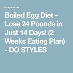 Boiled Egg Diet – Lose 24 Pounds in Just 14 Days! (2 Weeks Eating Plan) - DO STYLES