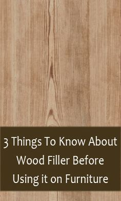 3 Things To Know About Wood Filler Before Using It On Furniture